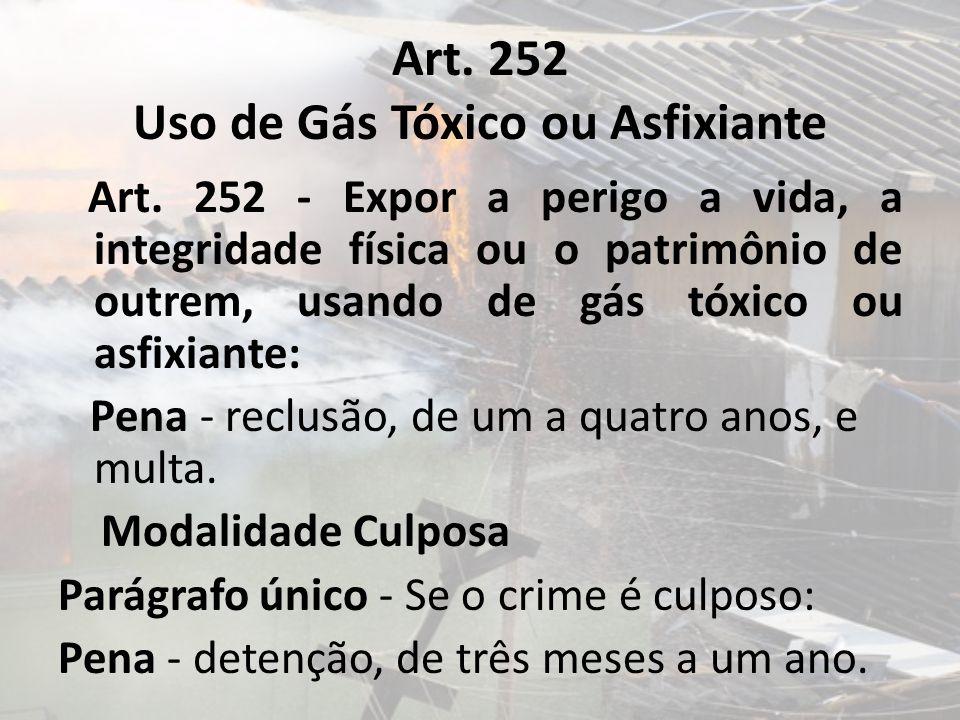 Art. 252 Uso de Gás Tóxico ou Asfixiante