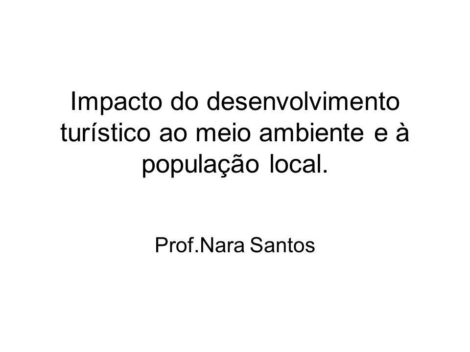 Impacto do desenvolvimento turístico ao meio ambiente e à população local.
