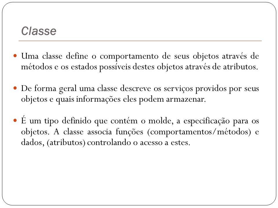 Classe Uma classe define o comportamento de seus objetos através de métodos e os estados possíveis destes objetos através de atributos.