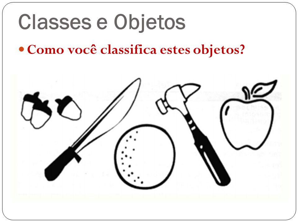 Classes e Objetos Como você classifica estes objetos