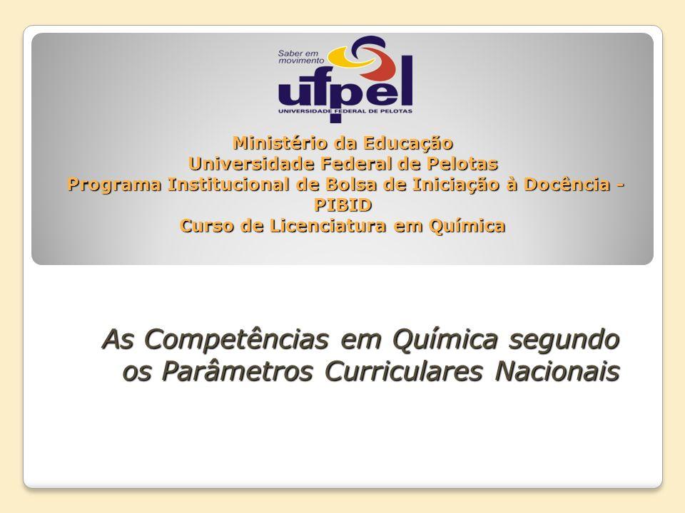 Ministério da Educação Universidade Federal de Pelotas Programa Institucional de Bolsa de Iniciação à Docência - PIBID Curso de Licenciatura em Química