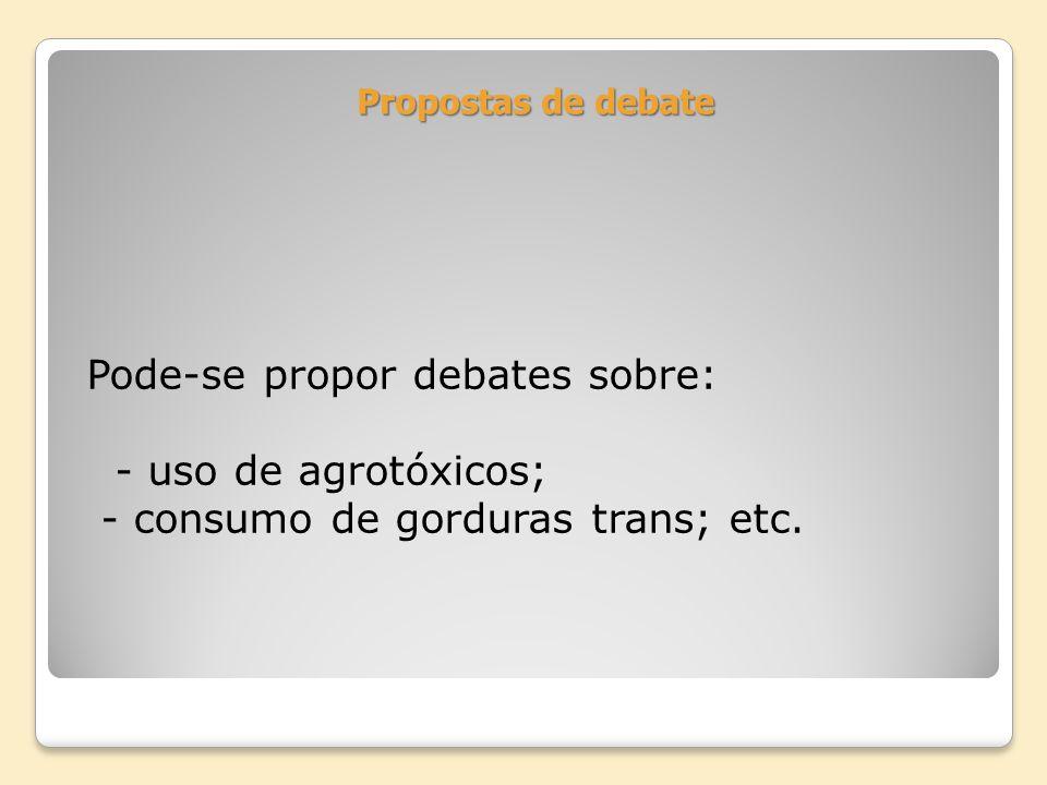 Pode-se propor debates sobre: - uso de agrotóxicos;