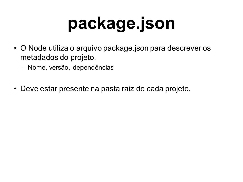 package.json O Node utiliza o arquivo package.json para descrever os metadados do projeto. Nome, versão, dependências.