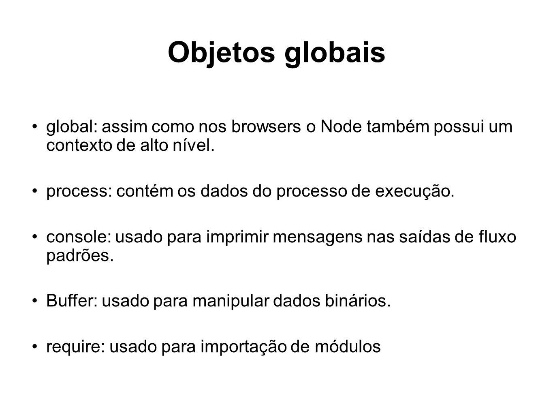 Objetos globais global: assim como nos browsers o Node também possui um contexto de alto nível. process: contém os dados do processo de execução.