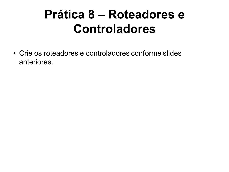 Prática 8 – Roteadores e Controladores
