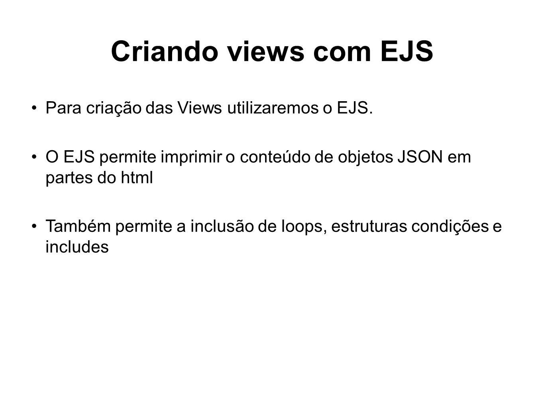 Criando views com EJS Para criação das Views utilizaremos o EJS.