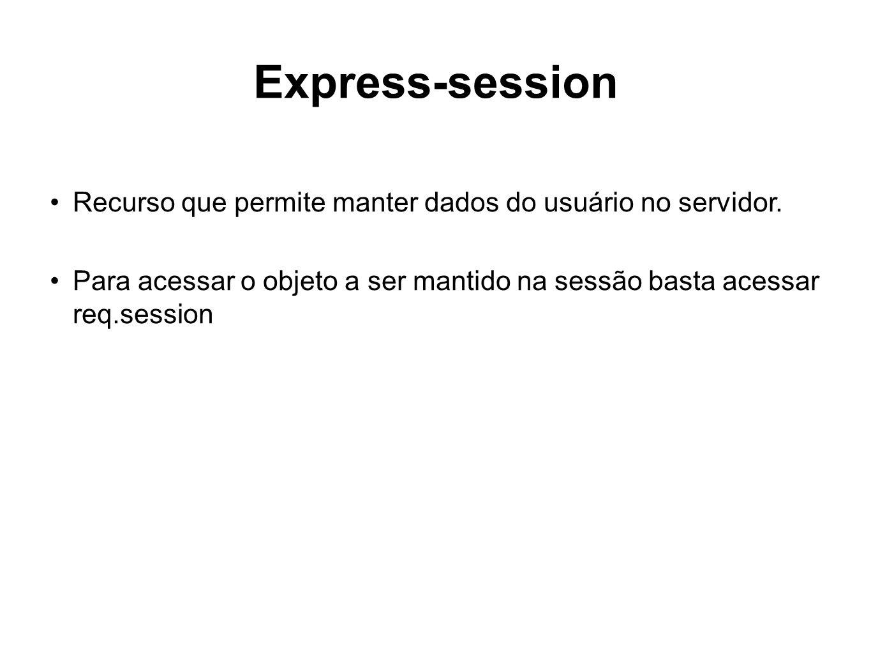 Express-session Recurso que permite manter dados do usuário no servidor.