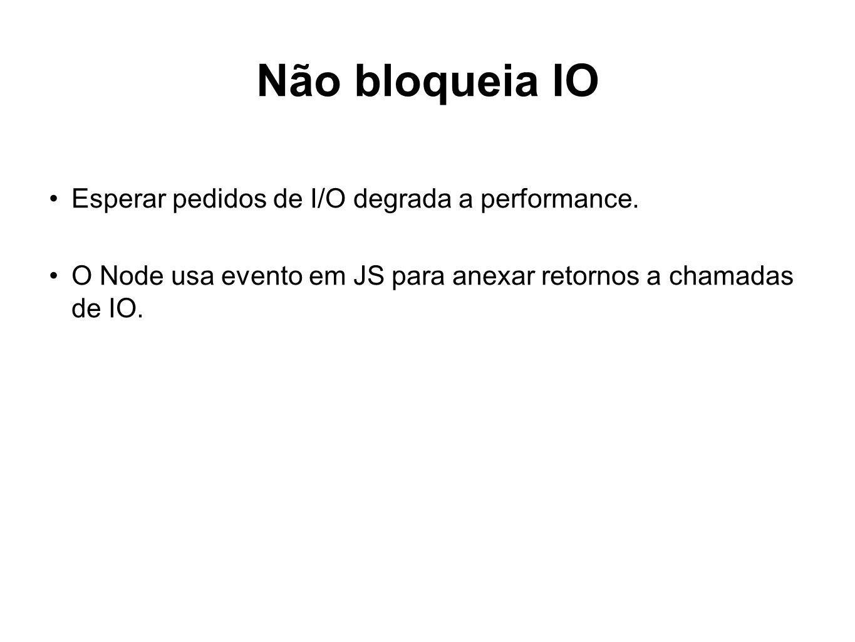 Não bloqueia IO Esperar pedidos de I/O degrada a performance.