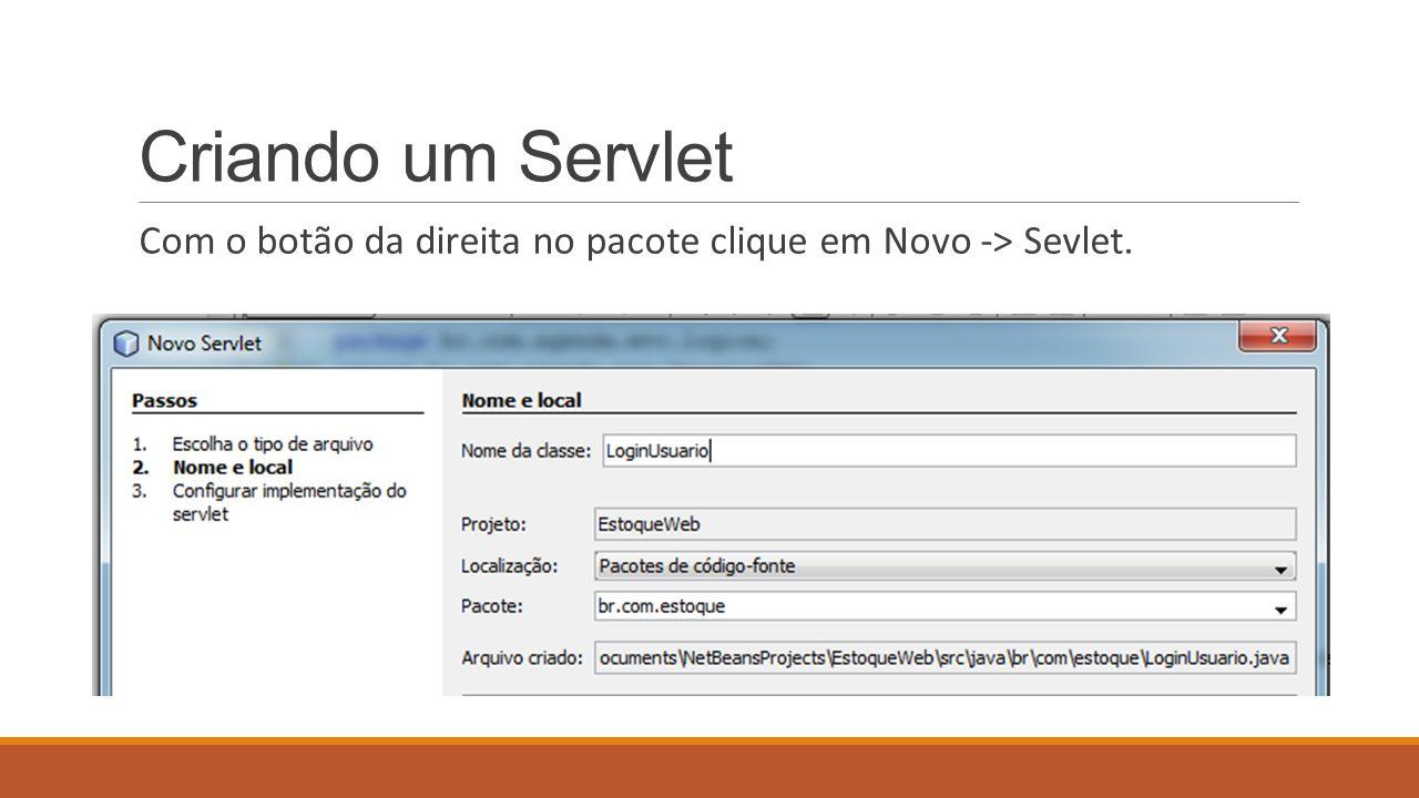 Criando um Servlet Com o botão da direita no pacote clique em Novo -> Sevlet.