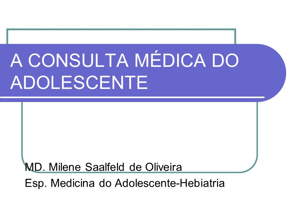 A CONSULTA MÉDICA DO ADOLESCENTE
