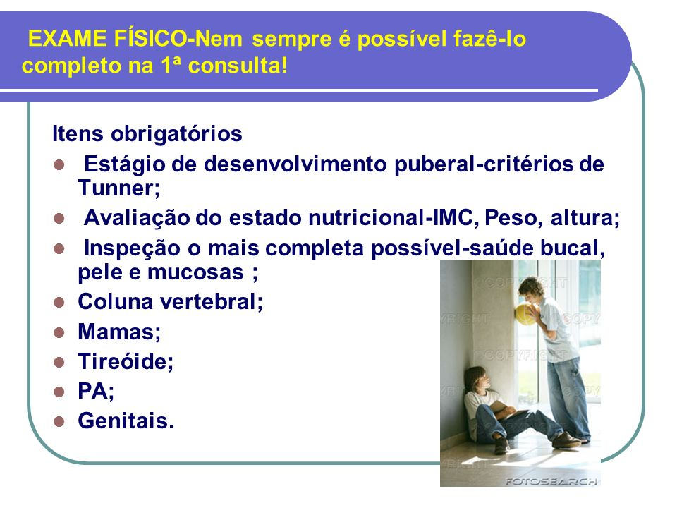 EXAME FÍSICO-Nem sempre é possível fazê-lo completo na 1ª consulta!