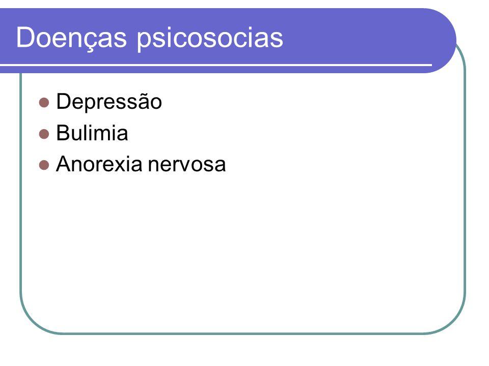 Doenças psicosocias Depressão Bulimia Anorexia nervosa