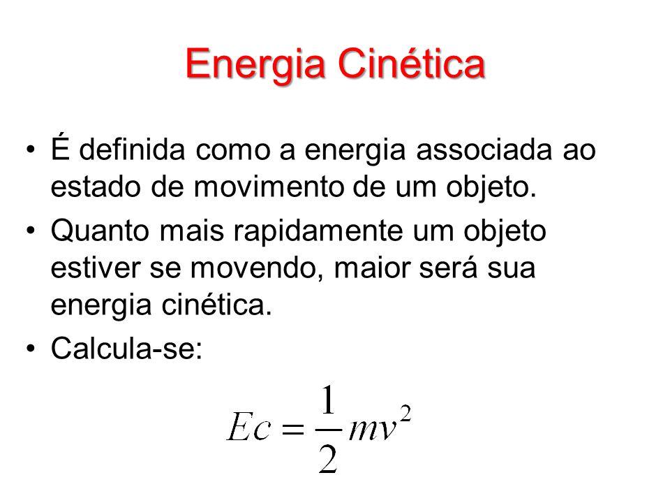 Energia Cinética É definida como a energia associada ao estado de movimento de um objeto.