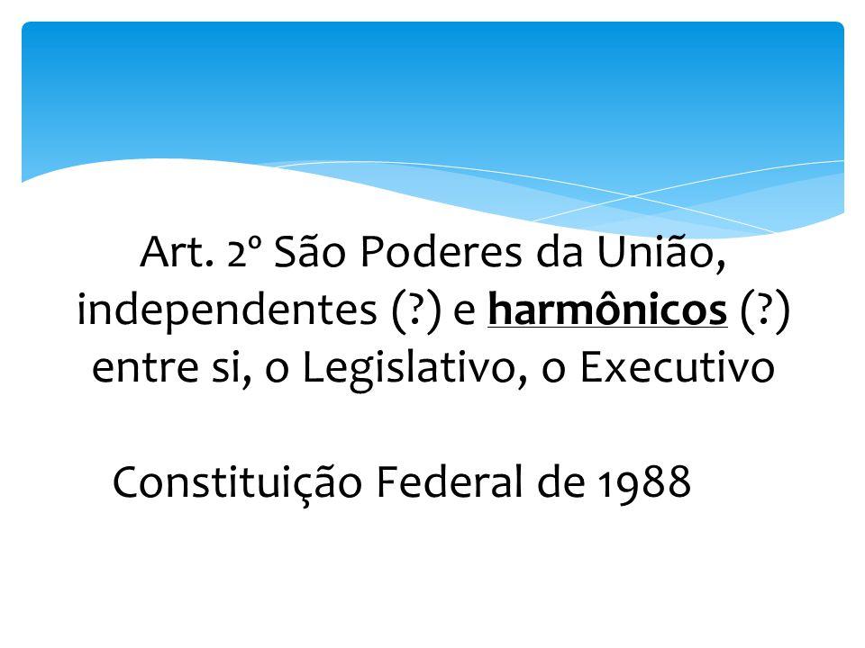 Art. 2º São Poderes da União, independentes (. ) e harmônicos (