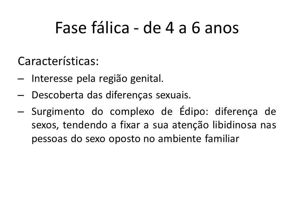 Fase fálica - de 4 a 6 anos Características: