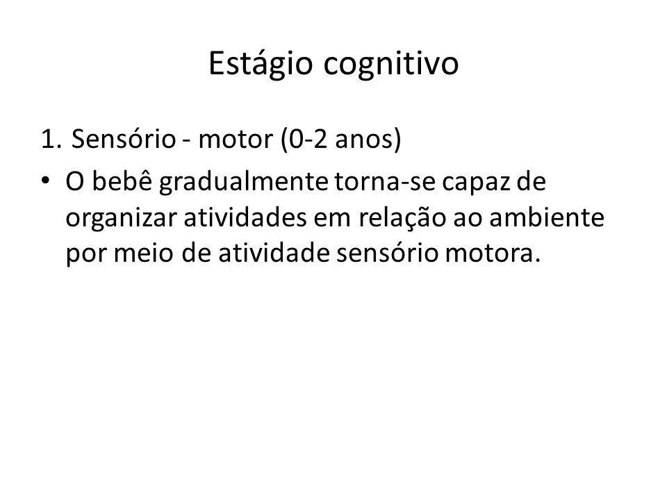 Estágio cognitivo Sensório - motor (0-2 anos)