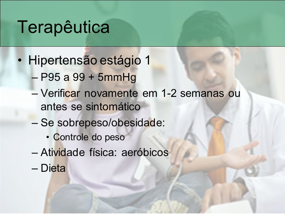 Terapêutica Hipertensão estágio 1 P95 a 99 + 5mmHg