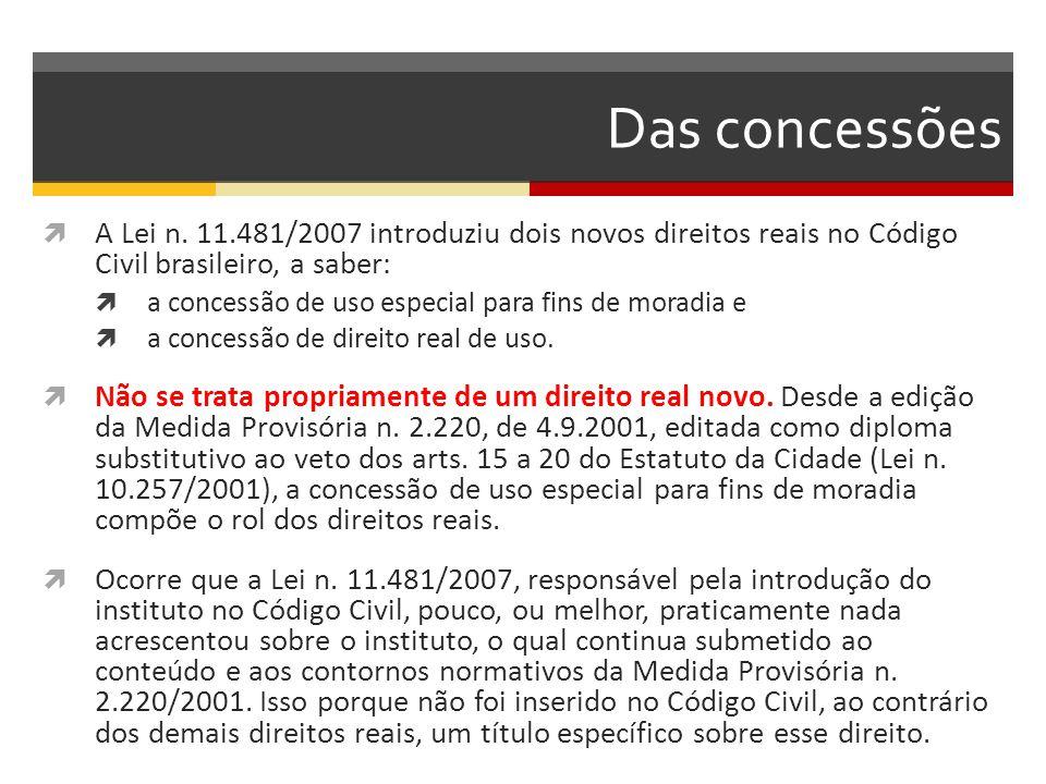 Das concessões A Lei n. 11.481/2007 introduziu dois novos direitos reais no Código Civil brasileiro, a saber: