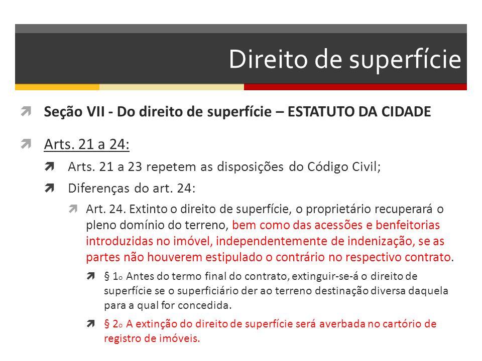 Direito de superfície Seção VII - Do direito de superfície – ESTATUTO DA CIDADE. Arts. 21 a 24: