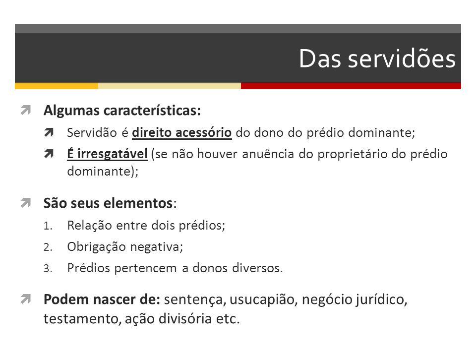 Das servidões Algumas características: São seus elementos: