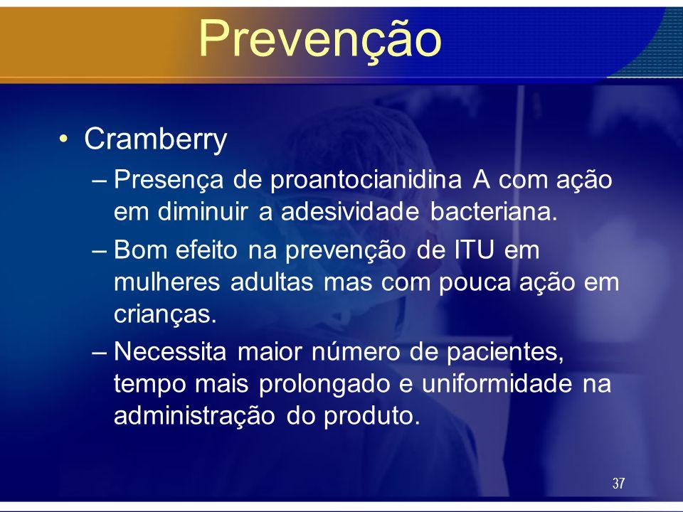 Prevenção Cramberry. Presença de proantocianidina A com ação em diminuir a adesividade bacteriana.