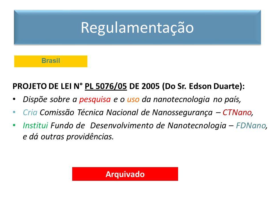 Regulamentação Brasil. PROJETO DE LEI N° PL 5076/05 DE 2005 (Do Sr. Edson Duarte): Dispõe sobre a pesquisa e o uso da nanotecnologia no país,