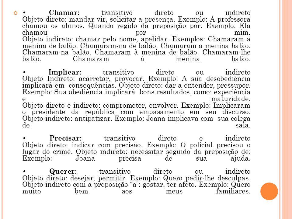 • Chamar: transitivo direto ou indireto Objeto direto: mandar vir, solicitar a presença.