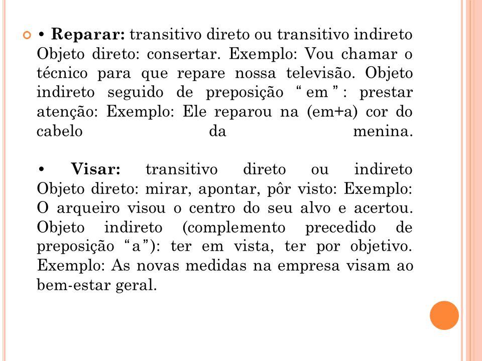 • Reparar: transitivo direto ou transitivo indireto Objeto direto: consertar.
