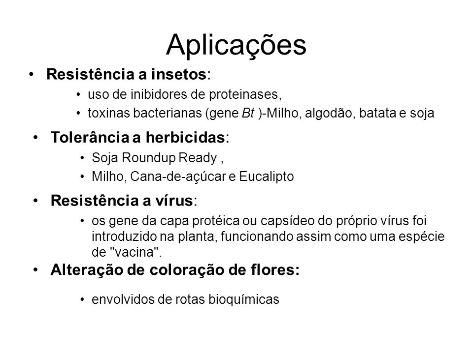 Aplicações Resistência a insetos: Tolerância a herbicidas: