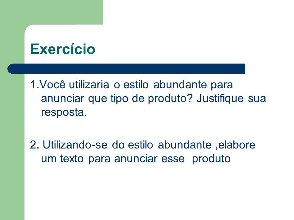 Exercício 1.Você utilizaria o estilo abundante para anunciar que tipo de produto Justifique sua resposta.