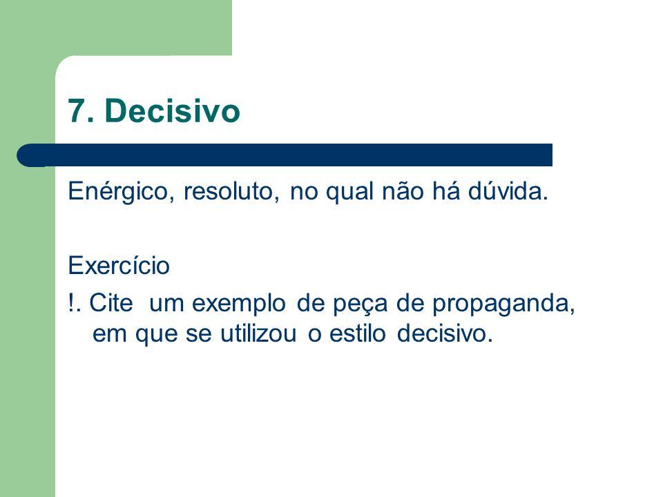 7. Decisivo Enérgico, resoluto, no qual não há dúvida. Exercício