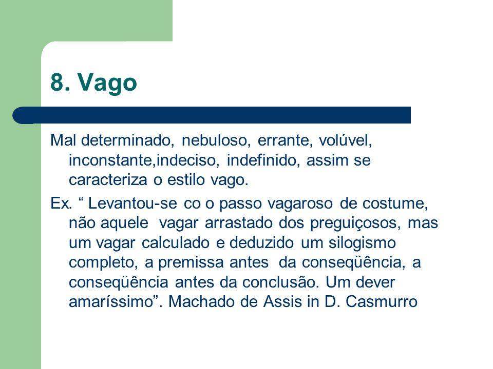 8. Vago Mal determinado, nebuloso, errante, volúvel, inconstante,indeciso, indefinido, assim se caracteriza o estilo vago.