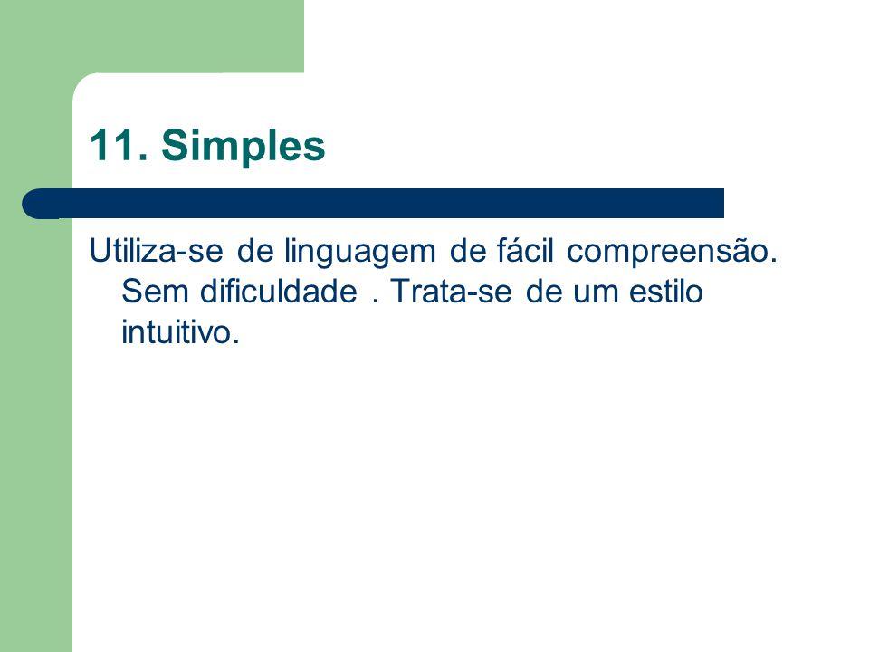 11. Simples Utiliza-se de linguagem de fácil compreensão.
