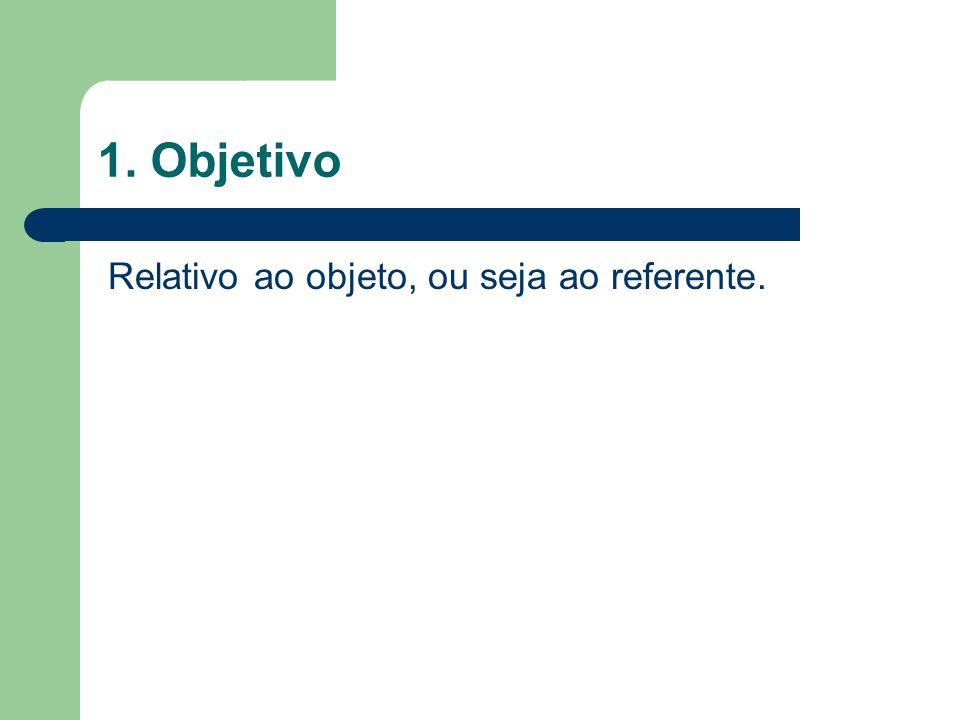 1. Objetivo Relativo ao objeto, ou seja ao referente.
