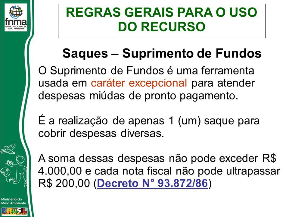 REGRAS GERAIS PARA O USO DO RECURSO Saques – Suprimento de Fundos