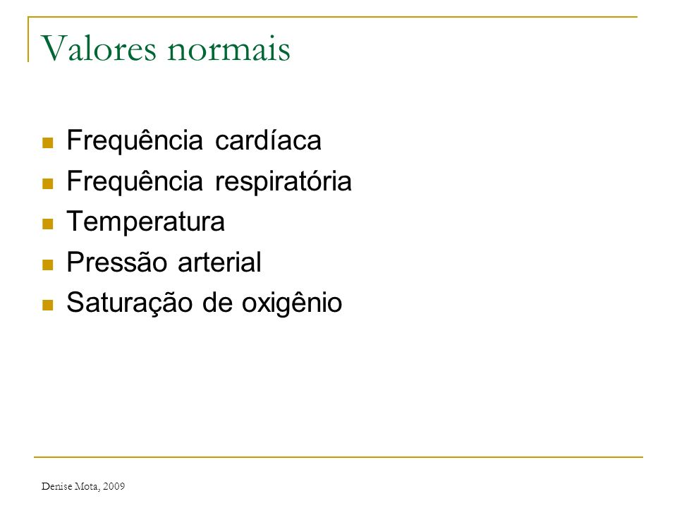 Valores normais Frequência cardíaca Frequência respiratória