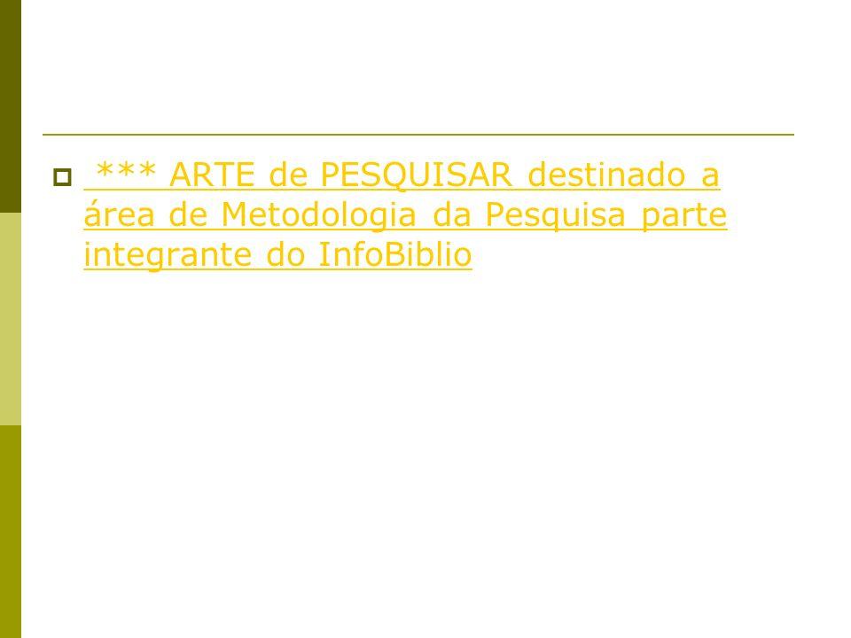*** ARTE de PESQUISAR destinado a área de Metodologia da Pesquisa parte integrante do InfoBiblio