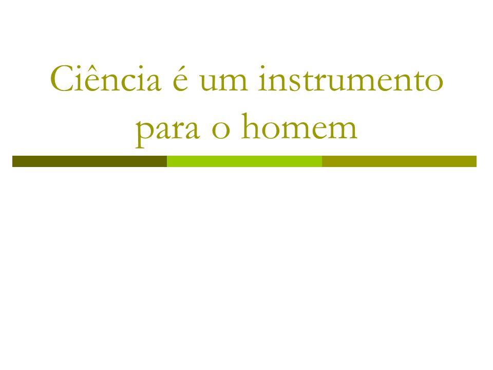 Ciência é um instrumento para o homem