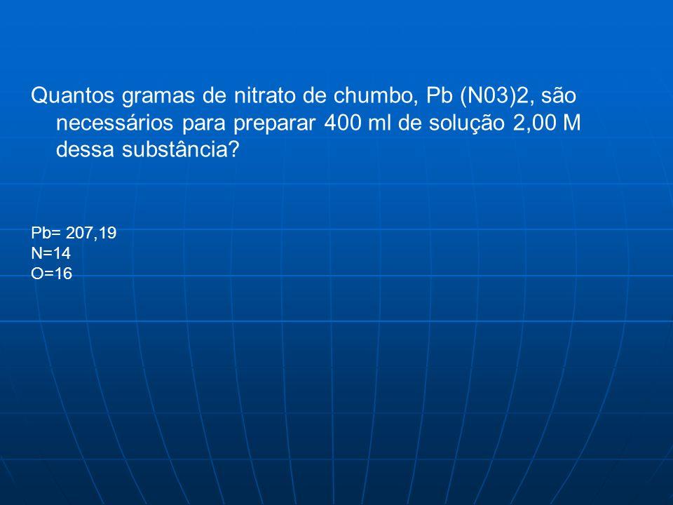 Quantos gramas de nitrato de chumbo, Pb (N03)2, são necessários para preparar 400 ml de solução 2,00 M dessa substância