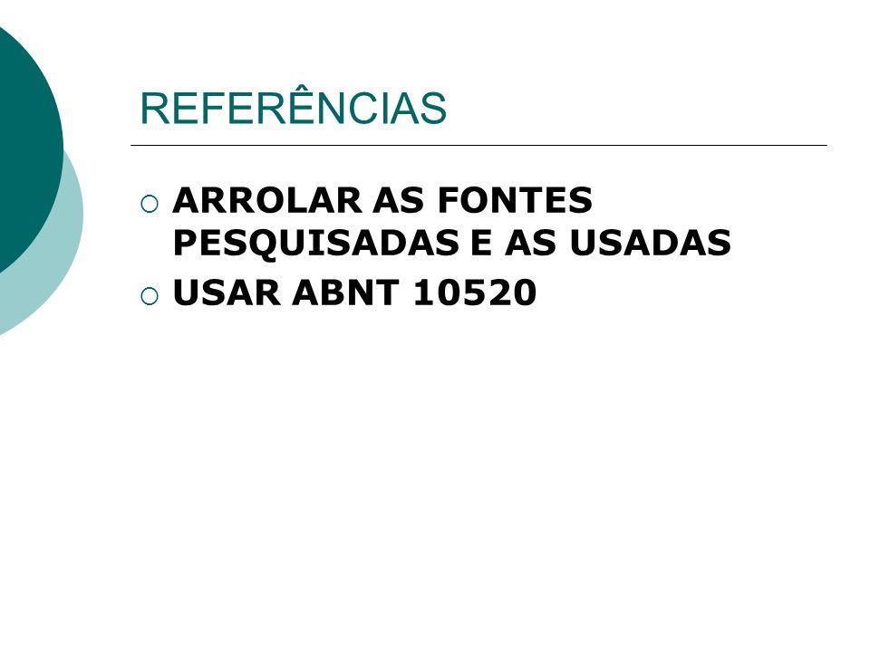 REFERÊNCIAS ARROLAR AS FONTES PESQUISADAS E AS USADAS USAR ABNT 10520