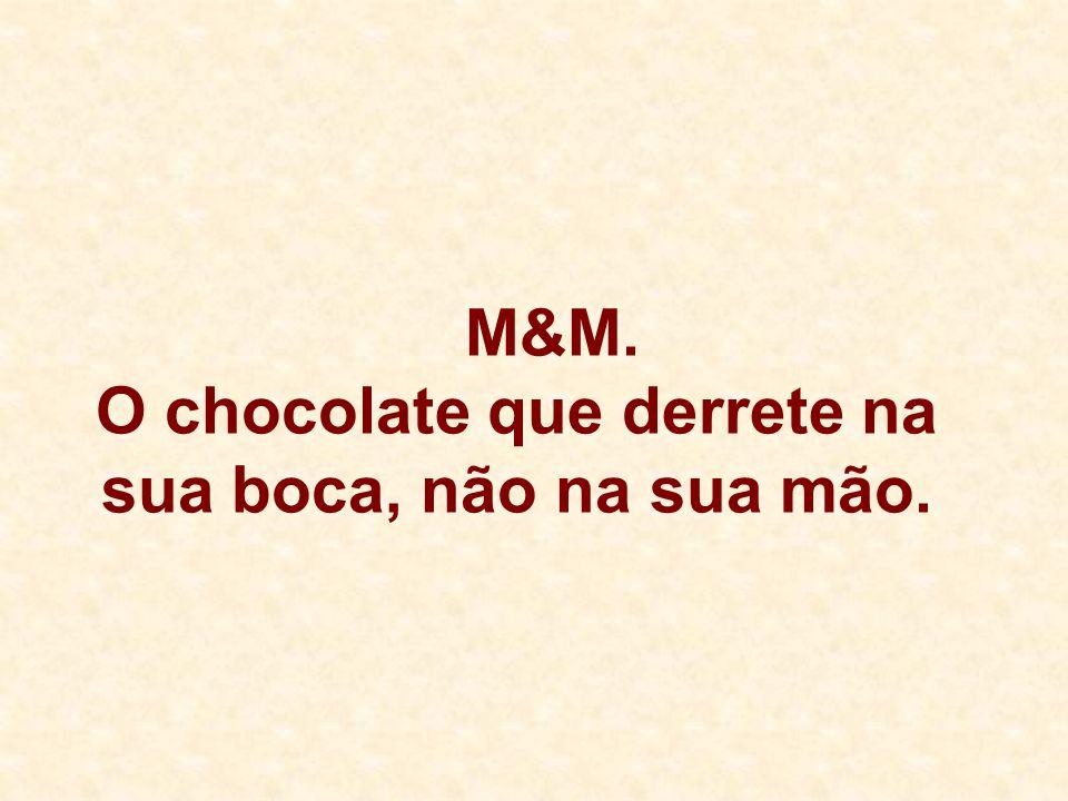 M&M. O chocolate que derrete na sua boca, não na sua mão.