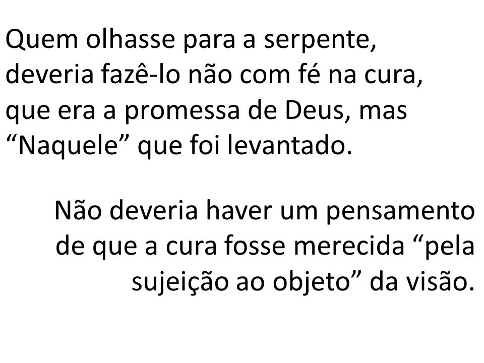 Quem olhasse para a serpente, deveria fazê-lo não com fé na cura, que era a promessa de Deus, mas Naquele que foi levantado.
