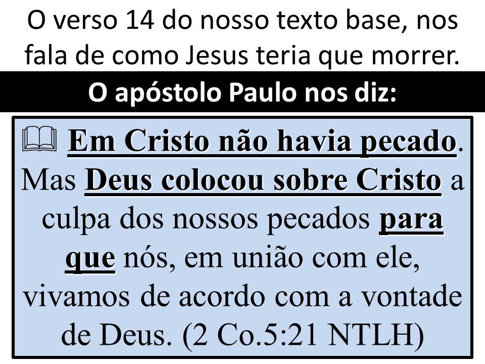 O apóstolo Paulo nos diz: