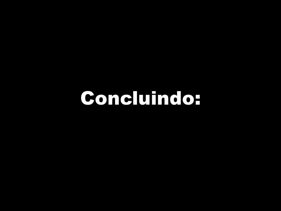 Concluindo: