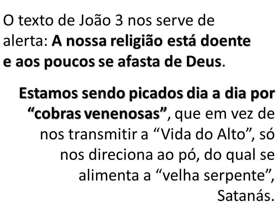 O texto de João 3 nos serve de alerta: A nossa religião está doente e aos poucos se afasta de Deus.