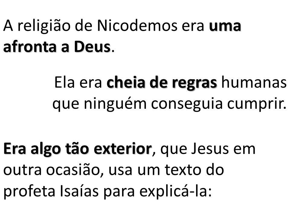 A religião de Nicodemos era uma afronta a Deus.