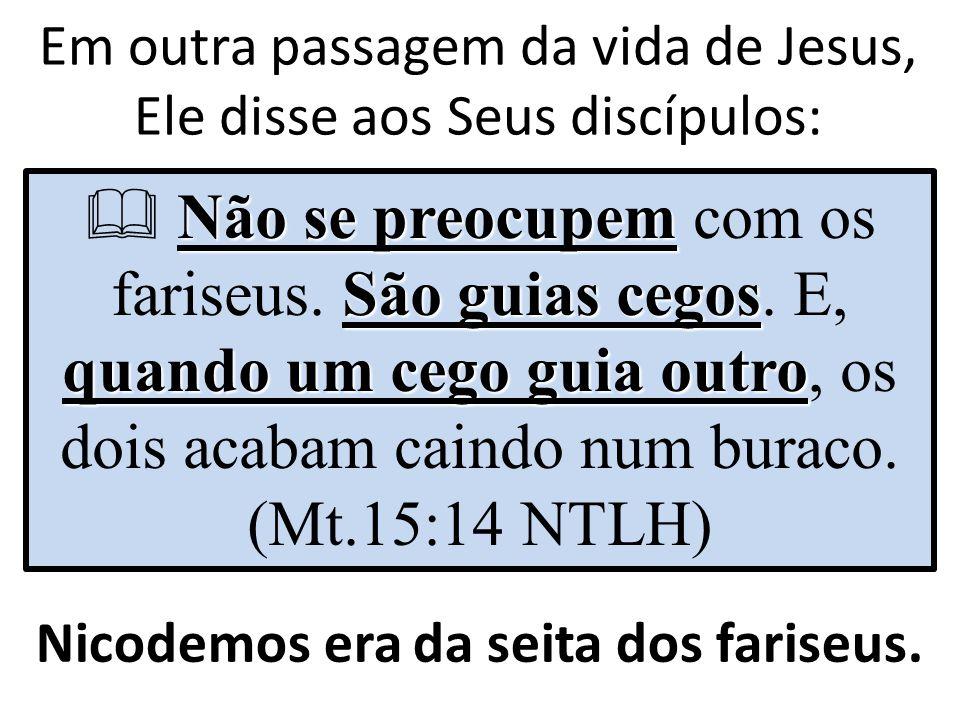 Nicodemos era da seita dos fariseus.