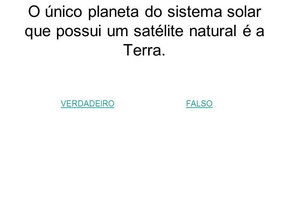 O único planeta do sistema solar que possui um satélite natural é a Terra.