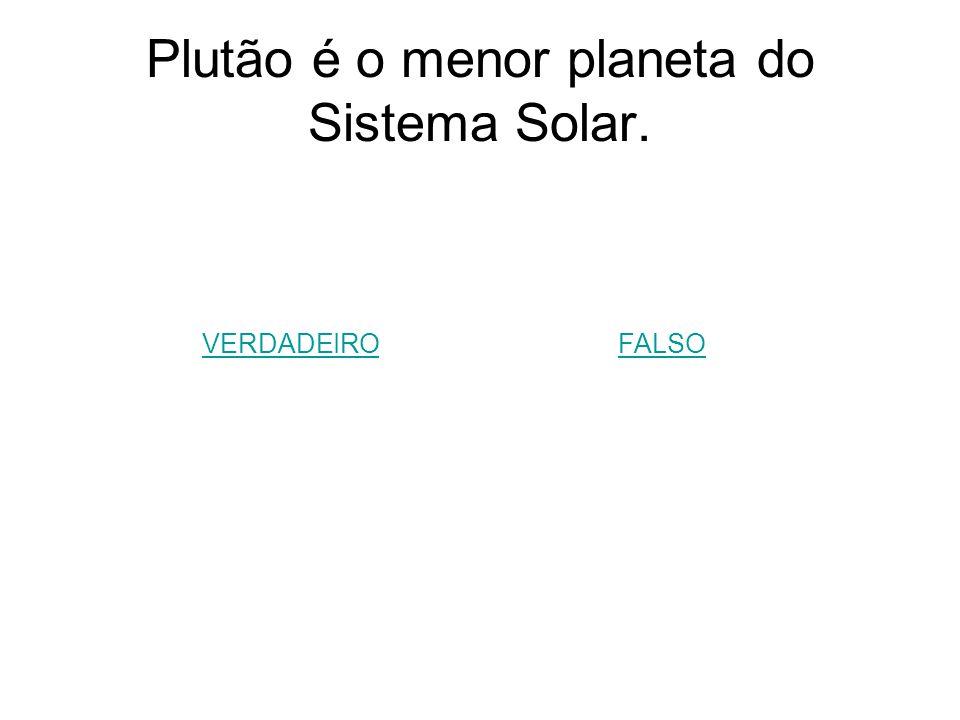 Plutão é o menor planeta do Sistema Solar.