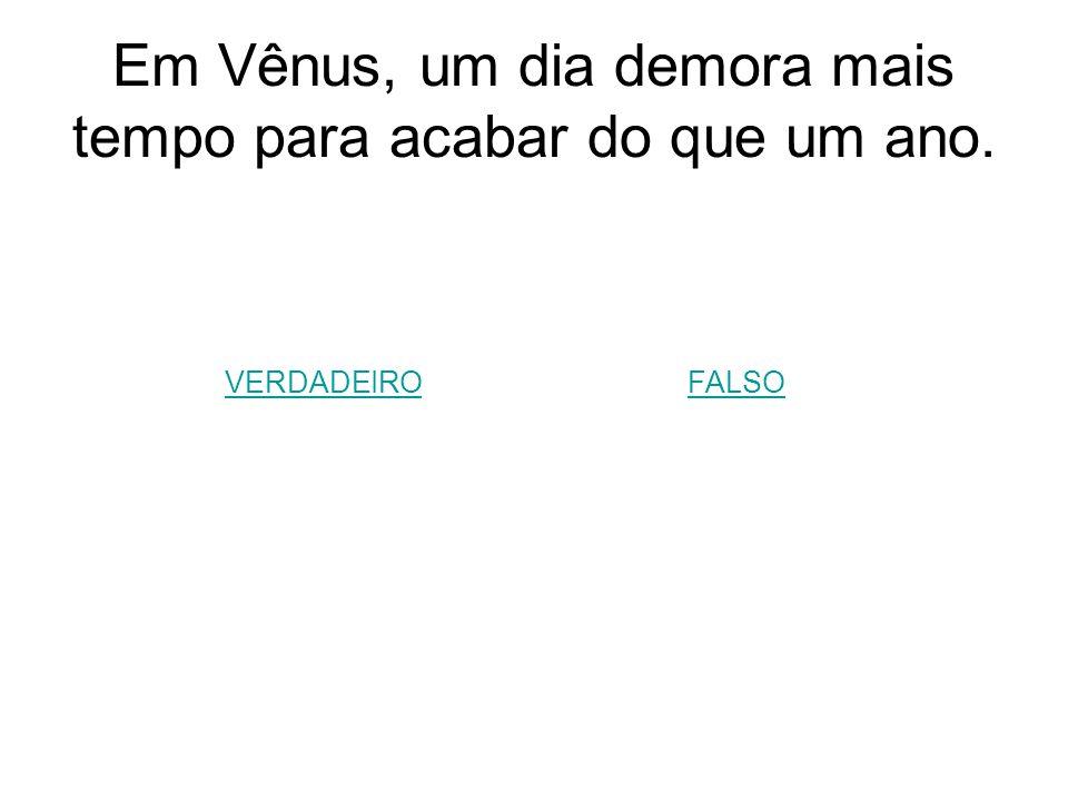 Em Vênus, um dia demora mais tempo para acabar do que um ano.